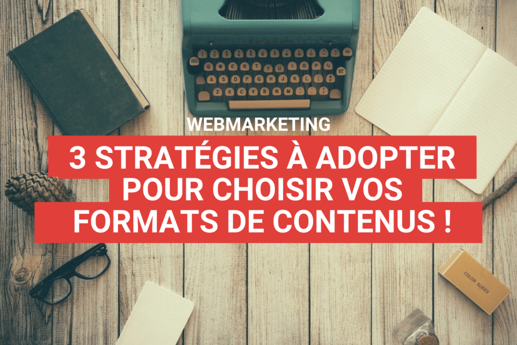 strategy to choose your content formats - agence webmarketing staenk