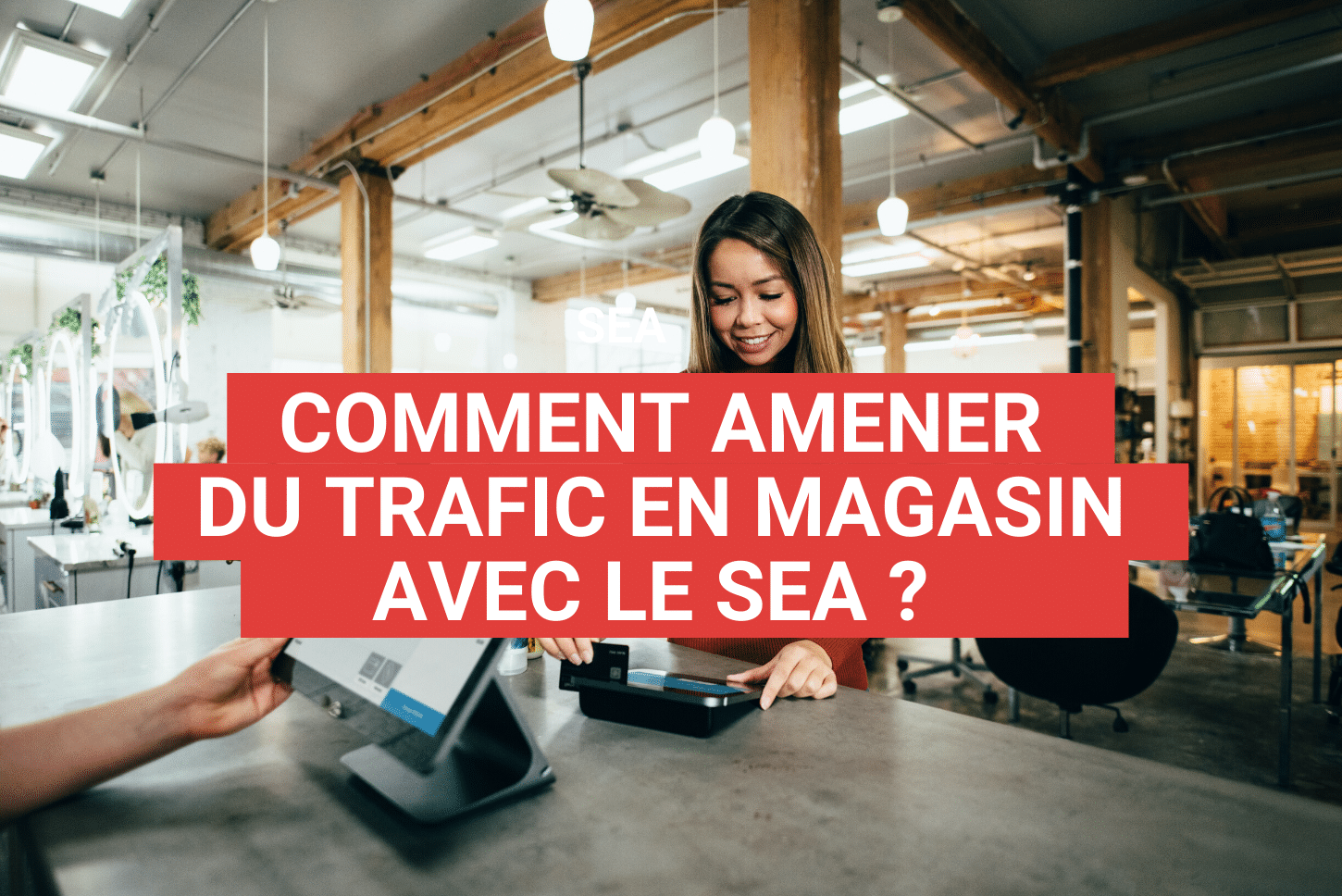 Comment amener du trafic en magasin avec google ads ?